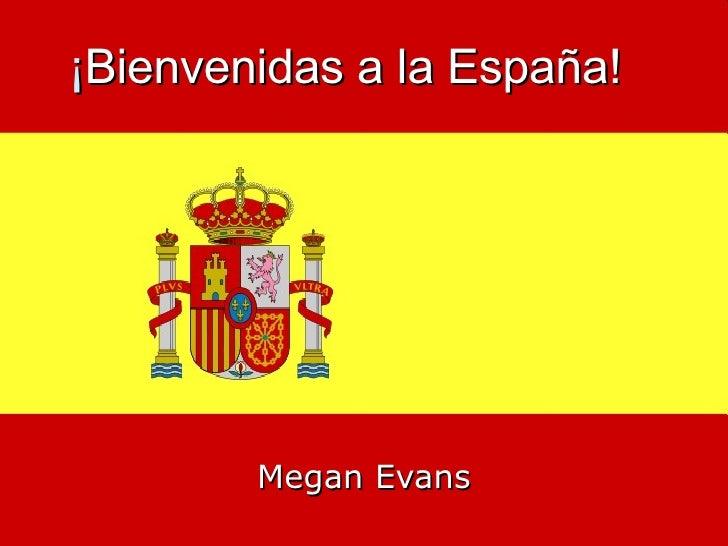 ¡ Bienvenidas a la España!   Megan Evans