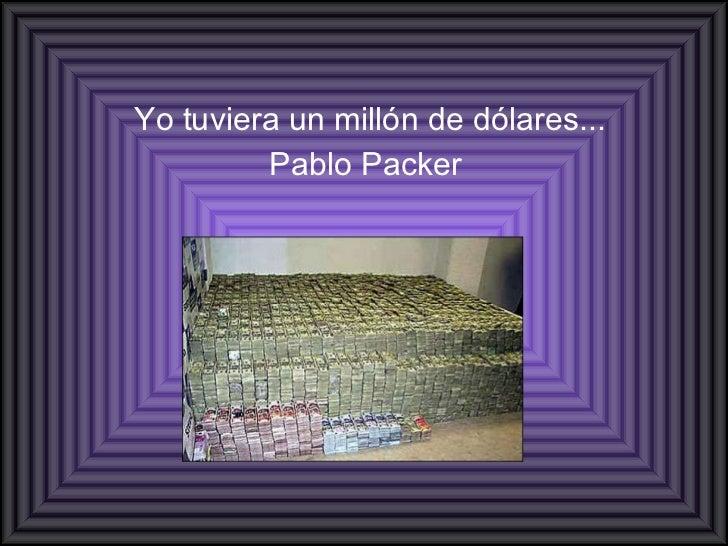 Yo tuviera un millón de dólares... Pablo Packer