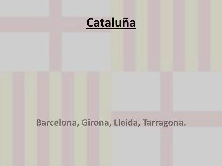 Cataluña<br />Barcelona, Girona, Lleida, Tarragona.<br />