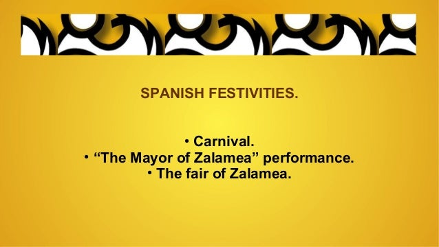 "SPANISH FESTIVITIES. ● Carnival. ● ""The Mayor of Zalamea"" performance. ● The fair of Zalamea."