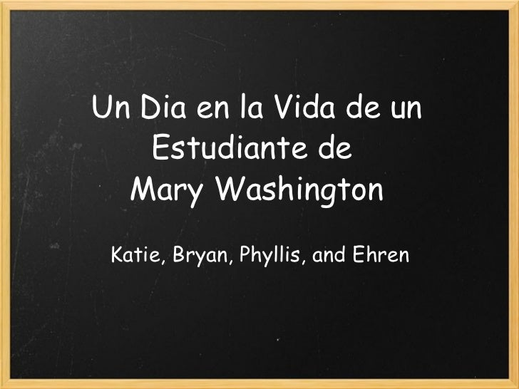 Un Dia en la Vida de un Estudiante de  Mary Washington Katie, Bryan, Phyllis, and Ehren