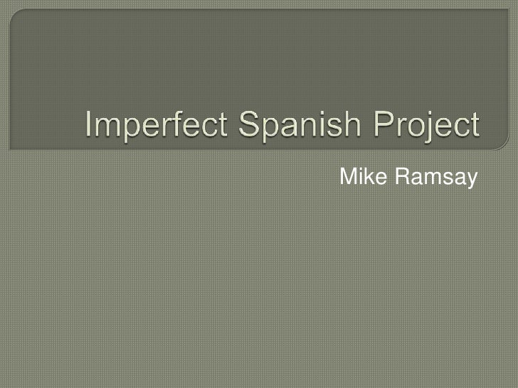 Imperfect Spanish Project<br />Mike Ramsay <br />