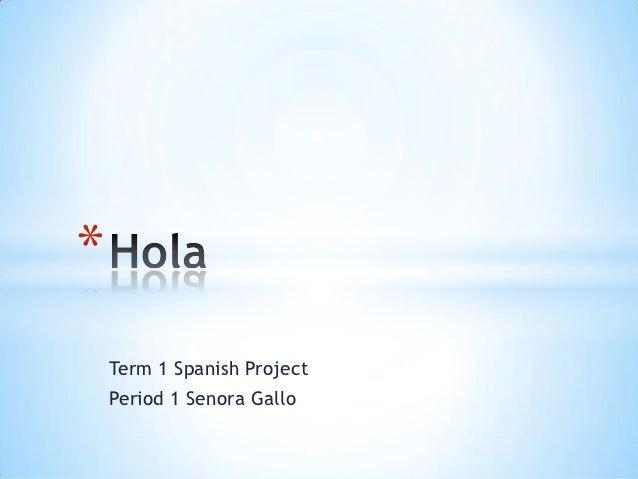 *    Term 1 Spanish Project    Period 1 Senora Gallo