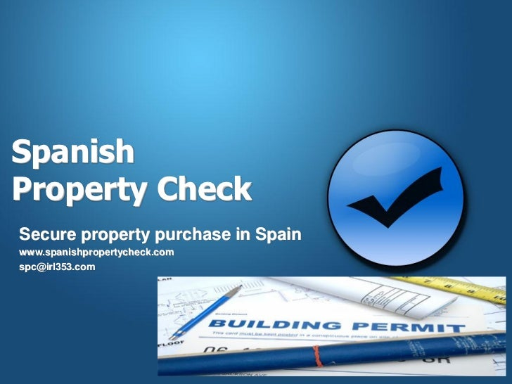 SpanishProperty CheckSecure property purchase in Spainwww.spanishpropertycheck.comspc@irl353.com