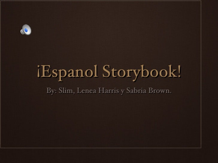 ¡Espanol Storybook!  By: Slim, Lenea Harris y Sabria Brown.