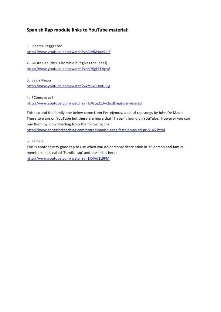 Spanish Rap module links to YouTube material:   1. Obama Reggaetón http://www.youtube.com/watch?v=A0dMxqgS1-8  2. Gusta Ra...