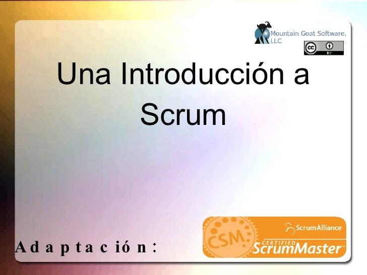 <ul>Una Introducción a Scrum </ul><ul>Adaptación:  Alberto Torreblanca V . - CSM Traducción:  Ernesto Grafeuille( Noviembr...