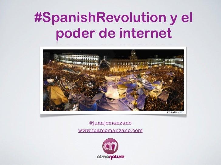 #SpanishRevolution y el  poder de internet         @juanjomanzano      www.juanjomanzano.com