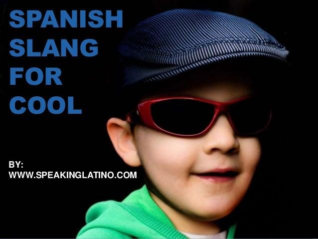 SPANISH SLANG FOR COOL BY: WWW.SPEAKINGLATINO.COM