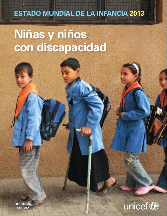 ESTADOMUNDIALDELAINFANCIA2013NIÑASYNIÑOSCONDISCAPACIDADNiñas y niñoscon discapacidadESTADO MUNDIAL DE LA INFANCIA 2013Fon...