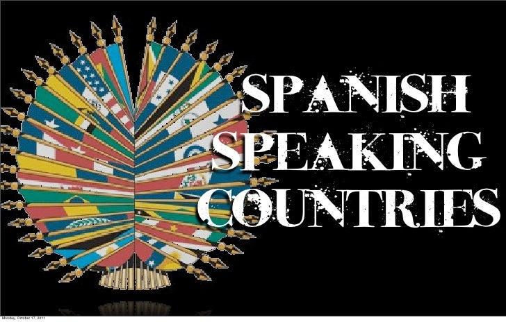 Spanish                           speaking                           CountriesMonday, October 17, 2011