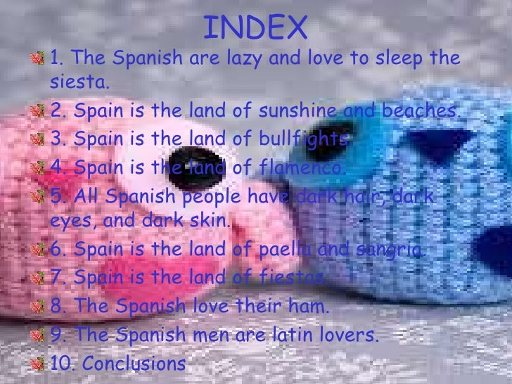 INDEX1. The Spanish are lazy and love to sleep thesiesta.2. Spain is the land of sunshine and beaches.3. Spain is the land...