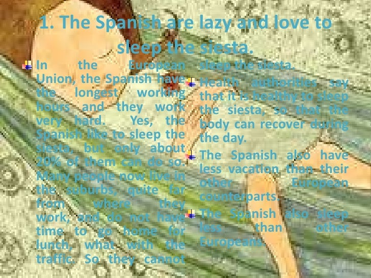 1. The Spanish are lazy and love to         sleep the siesta.In      the     European    sleep the siesta.Union, the Spani...