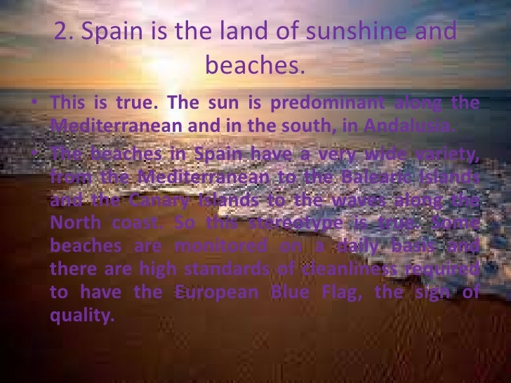 2. Spain is the land of sunshine and                beaches.• This is true. The sun is predominant along the  Mediterranea...
