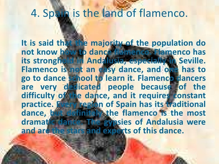 4. Spain is the land of flamenco.It is said that the majority of the population donot know how to dance flamenco. Flamenco...