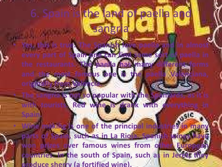 6. Spain is the land of paella and                   sangria• Yes, this is true. The Spanish love paella and in almost  ev...