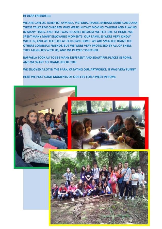 HI DEAR FRIENDS¡¡¡¡ WE ARE CARLOS, ALBERTO, AYMARA, VICTORIA, IMANE, MIRIAM, MARTA AND ANA; THOSE TALKATIVE CHILDREN WHO W...