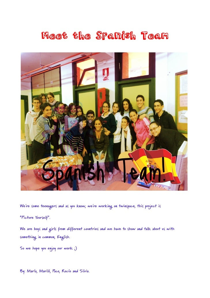 """Meet the Spanish TeamWere some teenagers and as you know, were working on twinspace, this project is""""Picture Yourself"""".We ..."""