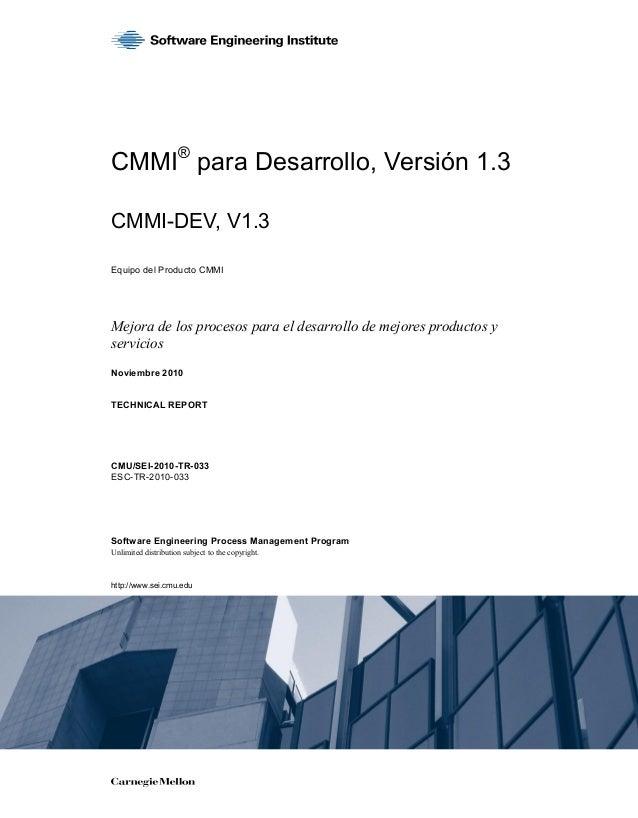 CMMI® para Desarrollo, Versión 1.3 CMMI-DEV, V1.3 Equipo del Producto CMMI Mejora de los procesos para el desarrollo de me...