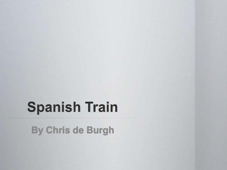 Spanish Train<br />By Chris de Burgh<br />