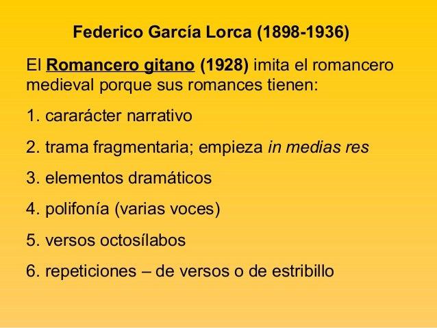 Federico García Lorca (1898-1936)El Romancero gitano (1928) imita el romanceromedieval porque sus romances tienen:1. carar...