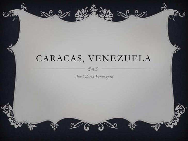 CARACAS, VENEZUELA      Por Gloria Fromayan
