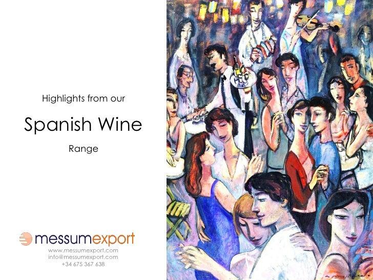 Highlights from ourSpanish Wine        Range  www.messumexport.com  info@messumexport.com       +34 675 367 638