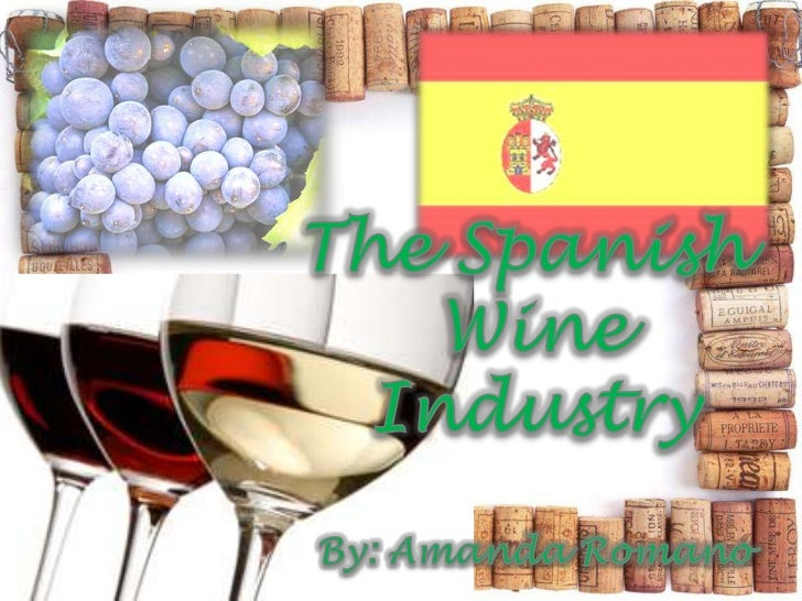 The Spanish <br />Wine<br />Industry<br />By: Amanda Romano<br />