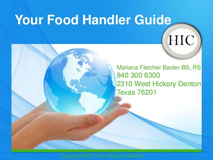 Your Food Handler Guide                           Mariana Fletcher Baxter BS, RS                           940 300 6300   ...
