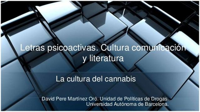 Letras psicoactivas. Cultura comunicación y literatura David Pere Martínez Oró. Unidad de Políticas de Drogas. Universidad...