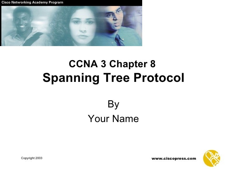 CCNA 3 Chapter 8   Spanning Tree Protocol By Your Name