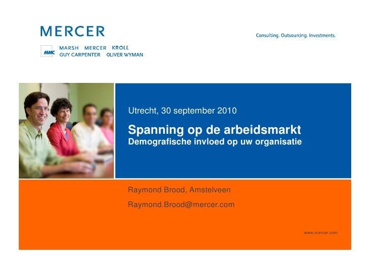 Utrecht, 30 september 2010Spanning op de arbeidsmarktDemografische invloed op uw organisatieRaymond Brood, AmstelveenRaymo...