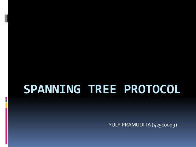 SPANNING TREE PROTOCOL           YULY PRAMUDITA (42510009)