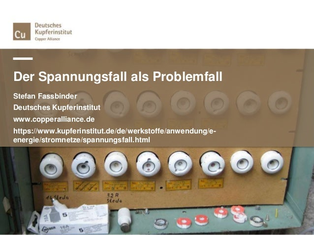 Der Spannungsfall als Problemfall Stefan Fassbinder Deutsches Kupferinstitut www.copperalliance.de https://www.kupferinsti...
