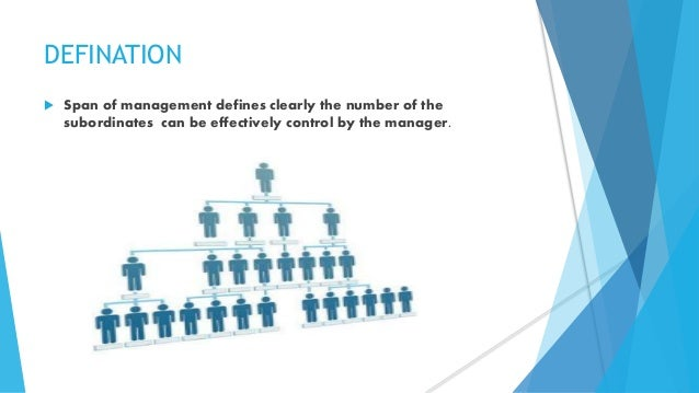 span of management Definition: the span of management refers to the number of subordinates who can be managed efficiently by a superior simply, the manager having the group of.