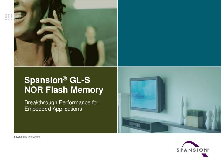 Spansion®GL-S NOR Flash Memory<br />Breakthrough Performance for Embedded Applications<br />