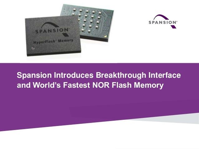 Spansion Introduces Breakthrough Interface and World's Fastest NOR Flash Memory  1  © 2014 Spansion Inc.