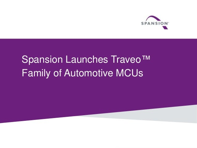 1 © 2014 Spansion Inc. Spansion Launches Traveo™ Family of Automotive MCUs