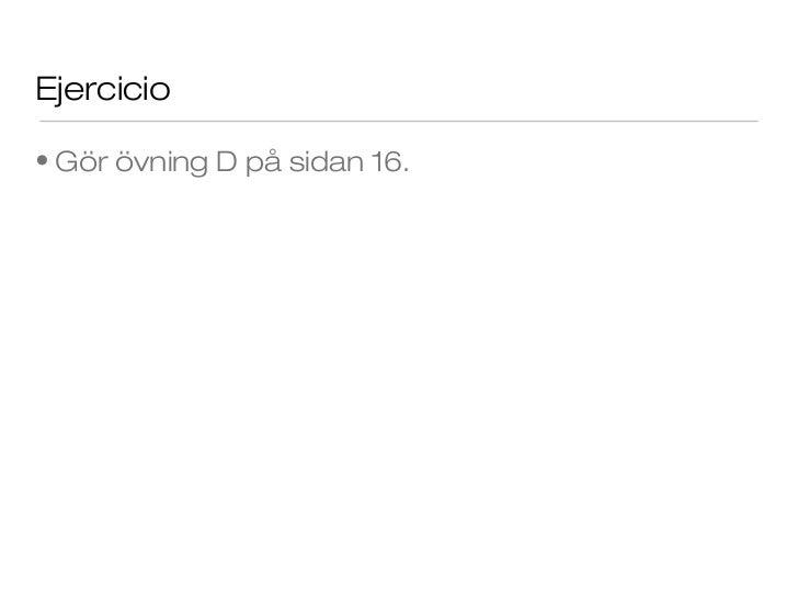 Ejercicio• Gör övning D på sidan 16.