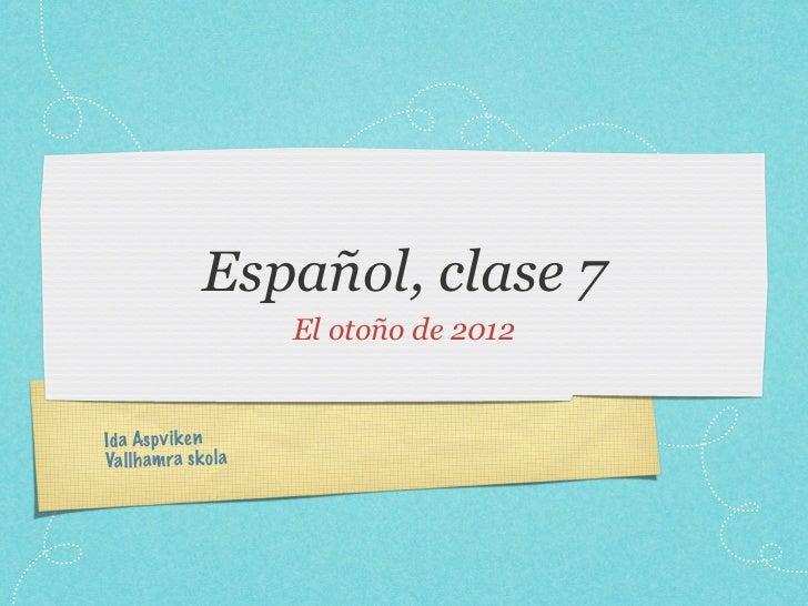 Español, clase 7                      El otoño de 2012Id a As pv ik enVa llh am ra sk ola