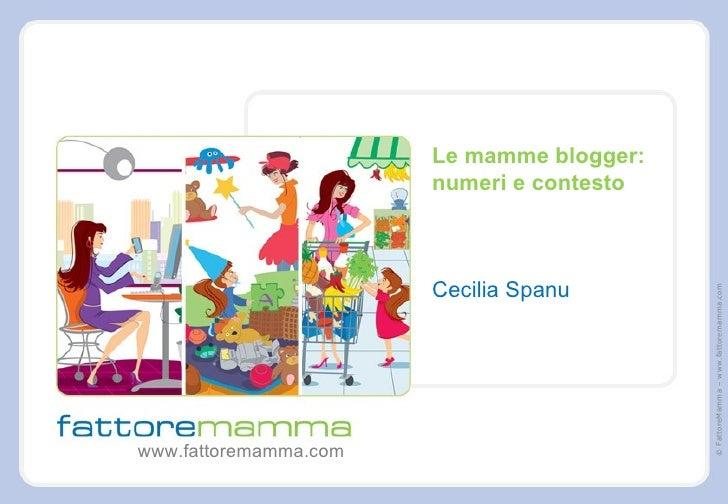 Le mamme blogger: numeri e contesto Cecilia Spanu www.fattoremamma.com