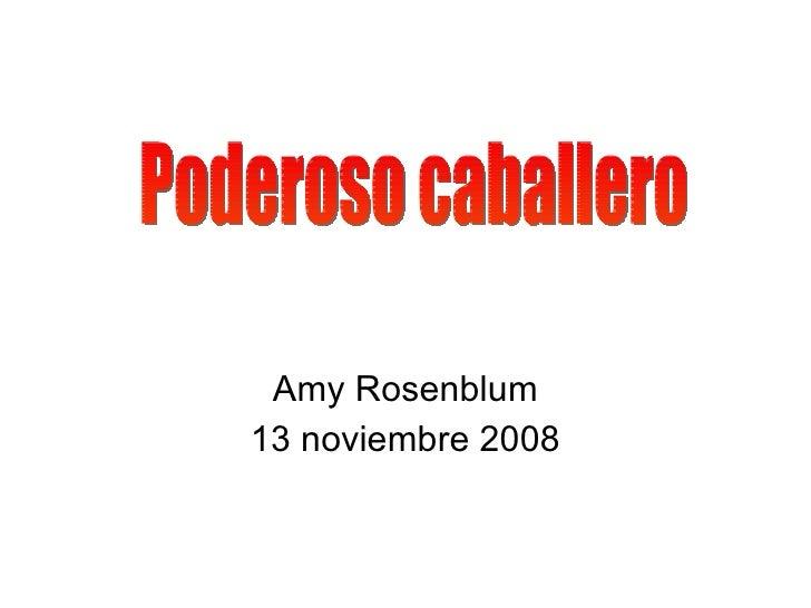 Amy Rosenblum 13 noviembre 2008 Poderoso caballero