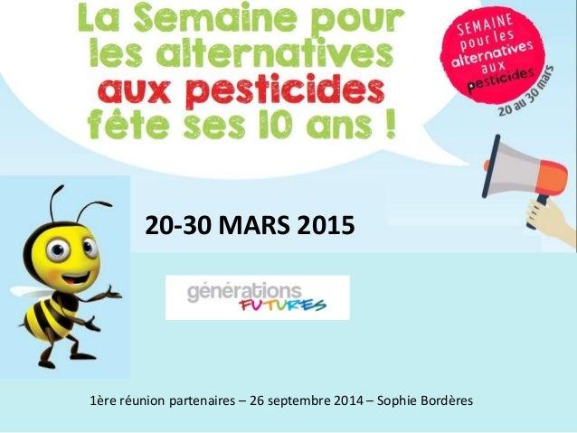 20-30 MARS 2015 1ère réunion partenaires – 26 septembre 2014 – Sophie Bordères