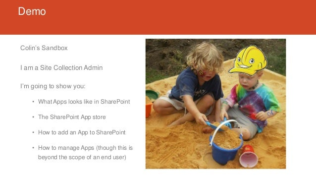 Demo Colin's Sandbox I am a Site Collection Admin I'm going to show you: • What Apps looks like in SharePoint • The ShareP...