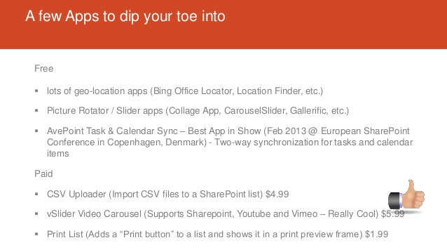 A few Apps to dip your toe into Free  lots of geo-location apps (Bing Office Locator, Location Finder, etc.)  Picture Ro...