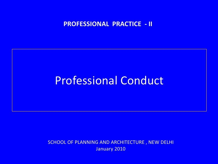 PROFESSIONAL  PRACTICE  - II<br />Professional Conduct<br />SCHOOL OF PLANNING AND ARCHITECTURE , NEW DELHI <br />January ...