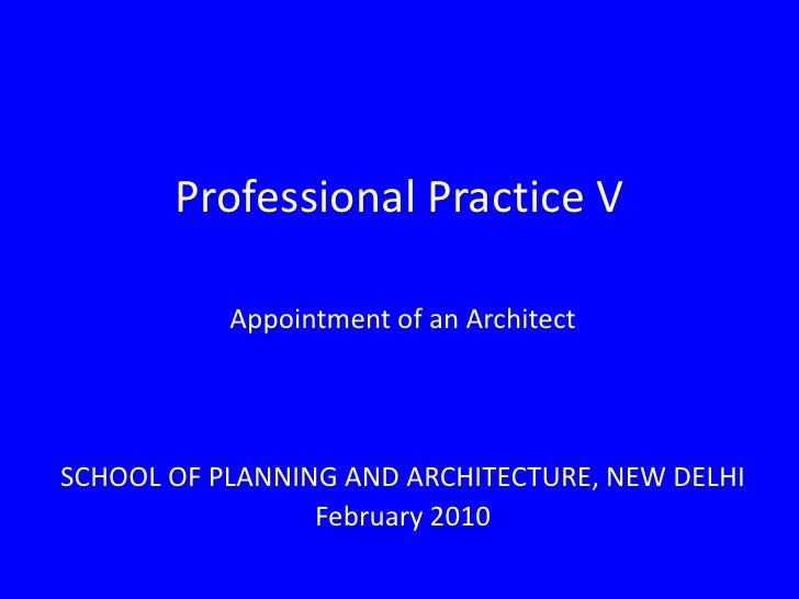 Professional Practice V<br />Appointment of an Architect<br />SCHOOL OF PLANNING AND ARCHITECTURE, NEW DELHI<br />February...