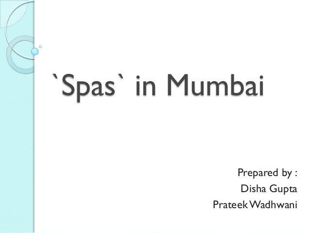 `Spas` in Mumbai                 Prepared by :                  Disha Gupta            Prateek Wadhwani
