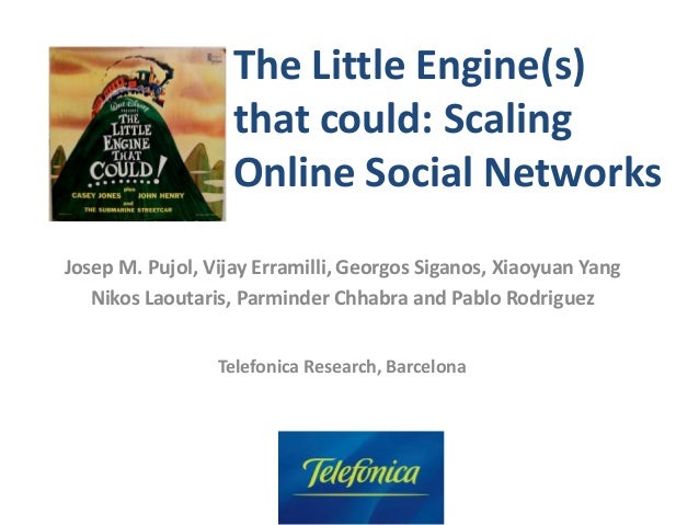 ACM/SIGCOMM 2010 – New Delhi, India The Little Engine(s) that could: Scaling Online Social Networks Josep M. Pujol, Vijay ...