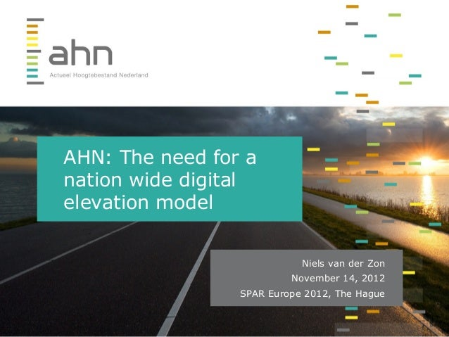 AHN: The need for anation wide digitalelevation modelNiels van der ZonNovember 14, 2012SPAR Europe 2012, The Hague